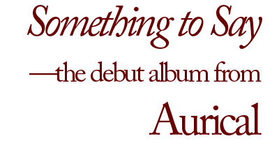 Something to Say--the Debut Album from Aurical